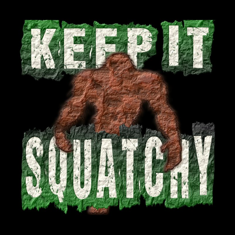KEEP IT SQUATCHY by Paparaw's T-Shirt Design