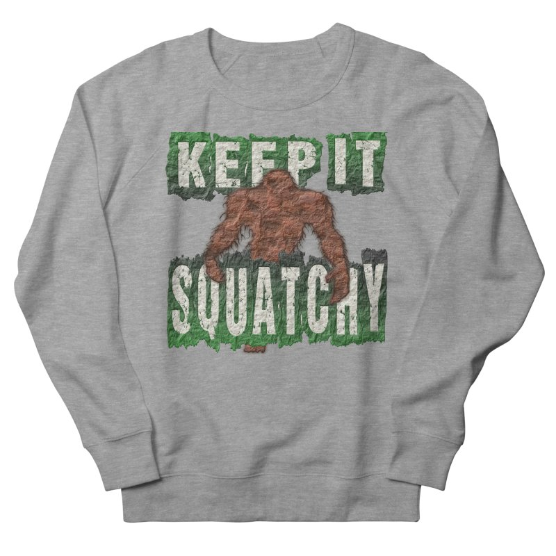 KEEP IT SQUATCHY Women's Sweatshirt by Paparaw's T-Shirt Design