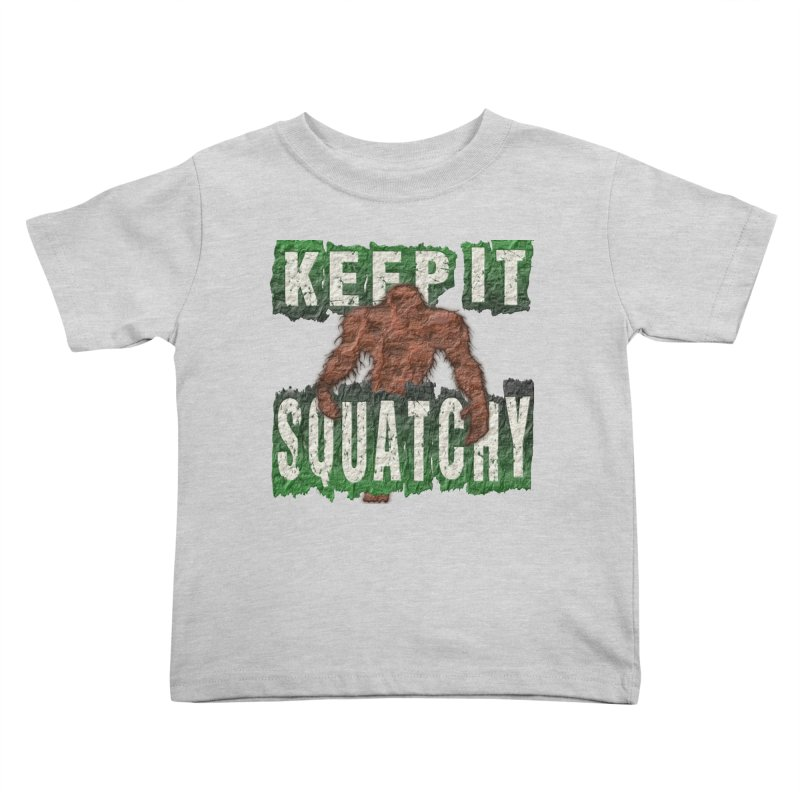 KEEP IT SQUATCHY Kids Toddler T-Shirt by Paparaw's T-Shirt Design