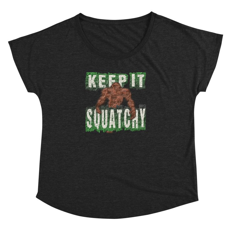 KEEP IT SQUATCHY Women's Dolman by Paparaw's T-Shirt Design