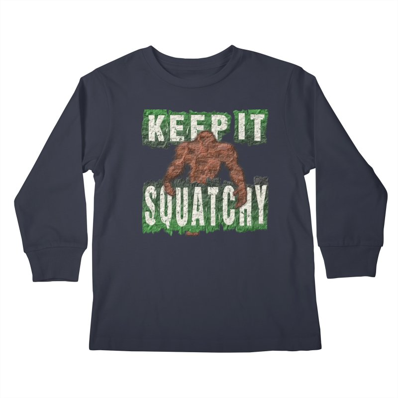 KEEP IT SQUATCHY Kids Longsleeve T-Shirt by Paparaw's T-Shirt Design