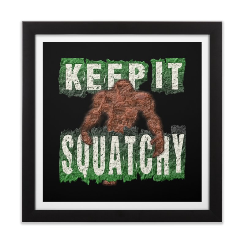 KEEP IT SQUATCHY Home Framed Fine Art Print by Paparaw's T-Shirt Design
