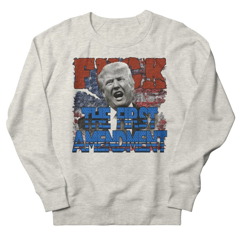 F##K THE FIRST AMENDMENT Women's Sweatshirt by Paparaw's T-Shirt Design