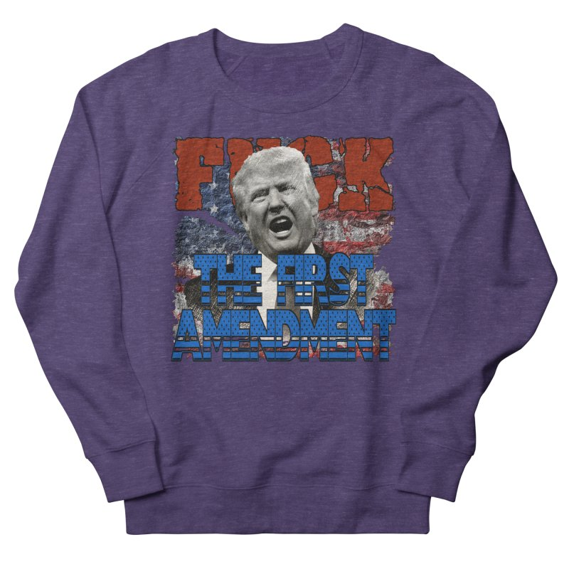 F##K THE FIRST AMENDMENT Men's Sweatshirt by Paparaw's T-Shirt Design