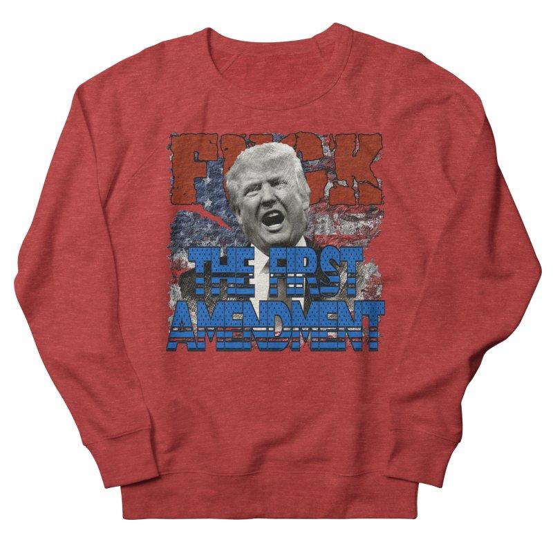F##K THE FIRST AMENDMENT Men's Sweatshirt by Paparaw's T-Shirt Design