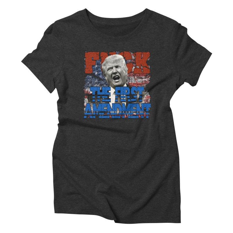 F##K THE FIRST AMENDMENT Women's Triblend T-Shirt by Paparaw's T-Shirt Design