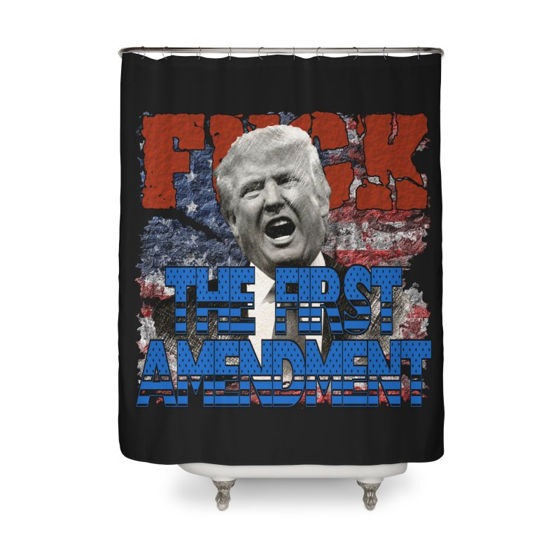 F##K THE FIRST AMENDMENT Home Shower Curtain by Paparaw's T-Shirt Design