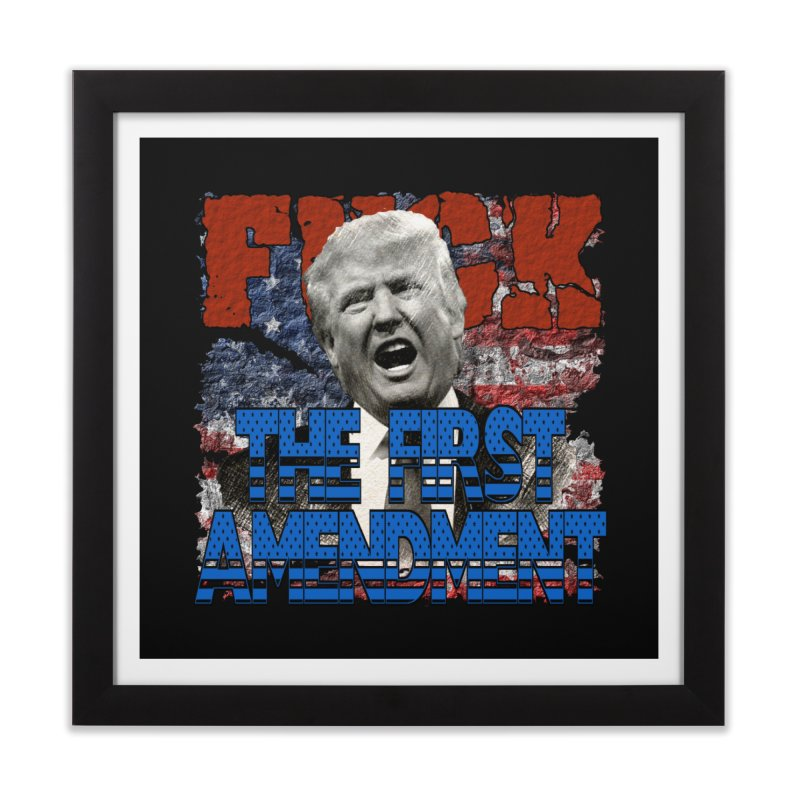 F##K THE FIRST AMENDMENT Home Framed Fine Art Print by Paparaw's T-Shirt Design
