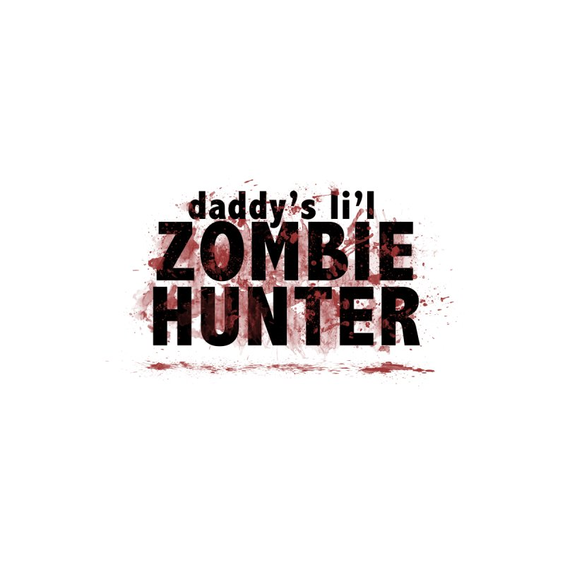 Daddy's L'il Zombie Hunter by papawieler's Artist Shop