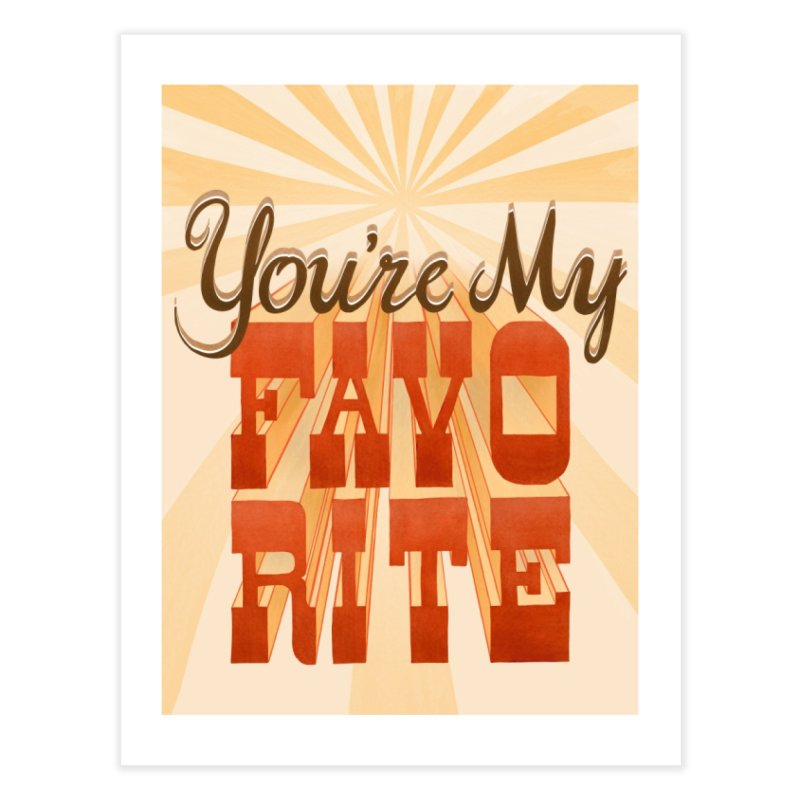 You're My Favorite Home Fine Art Print by Paper Heart Dispatch's Artist Shop