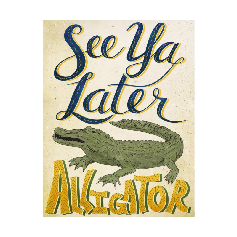 See Ya Later Alligator by Paper Heart Dispatch's Artist Shop