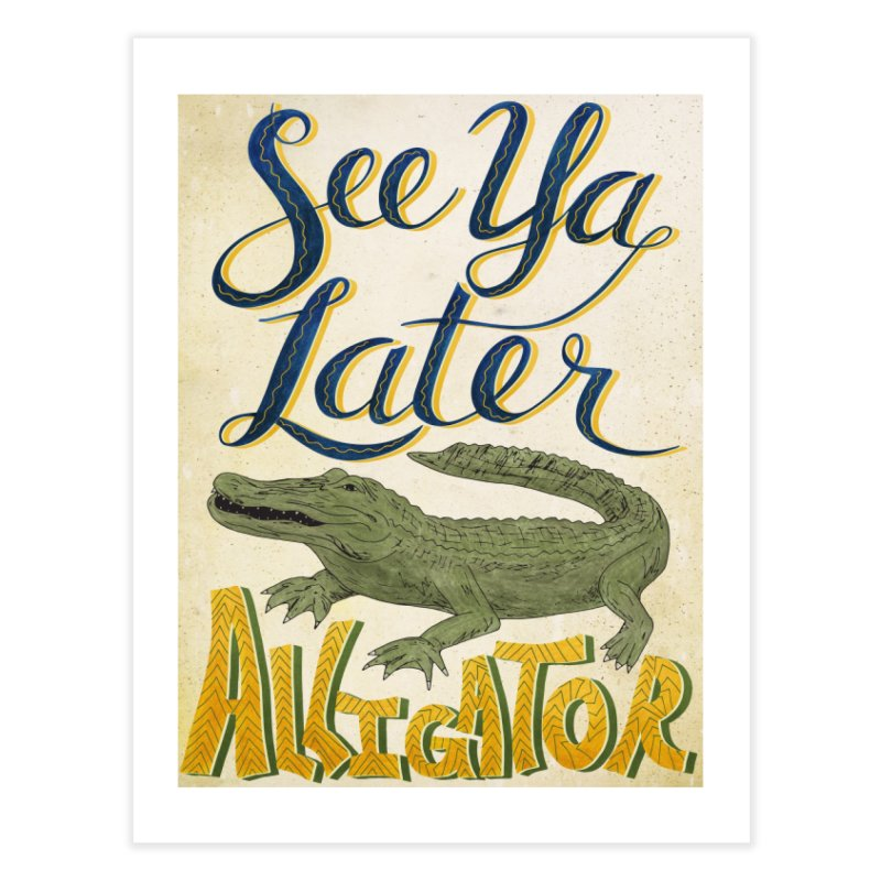 See Ya Later Alligator Home Fine Art Print by Paper Heart Dispatch's Artist Shop