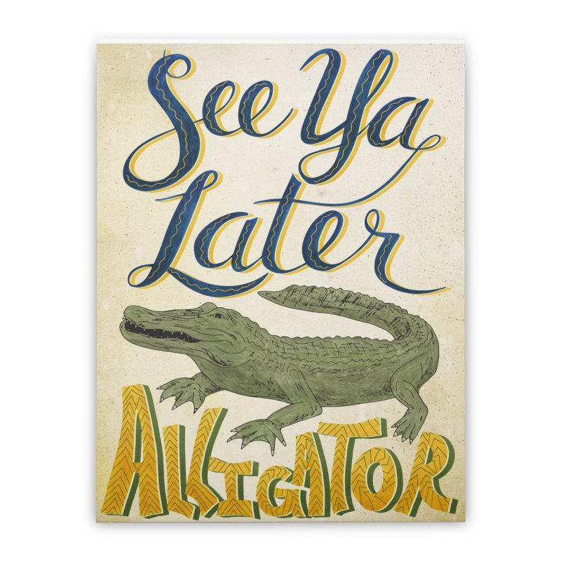 See Ya Later Alligator Home Stretched Canvas by Paper Heart Dispatch's Artist Shop