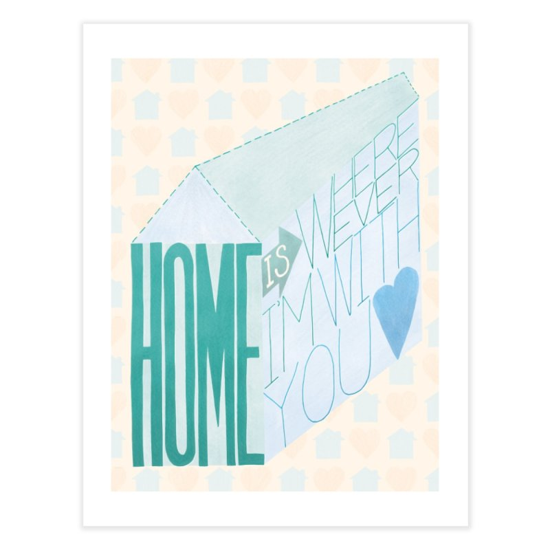 Home Is Wherever I'm With You Home Fine Art Print by Paper Heart Dispatch's Artist Shop