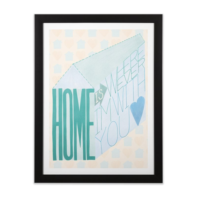 Home Is Wherever I'm With You Home Framed Fine Art Print by Paper Heart Dispatch's Artist Shop