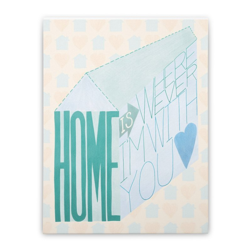 Home Is Wherever I'm With You Home Stretched Canvas by Paper Heart Dispatch's Artist Shop