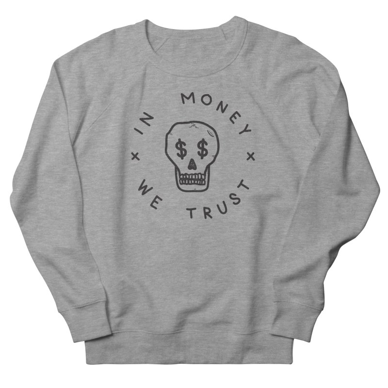 In Money We Trust Men's Sweatshirt by parallelish's Artist Shop
