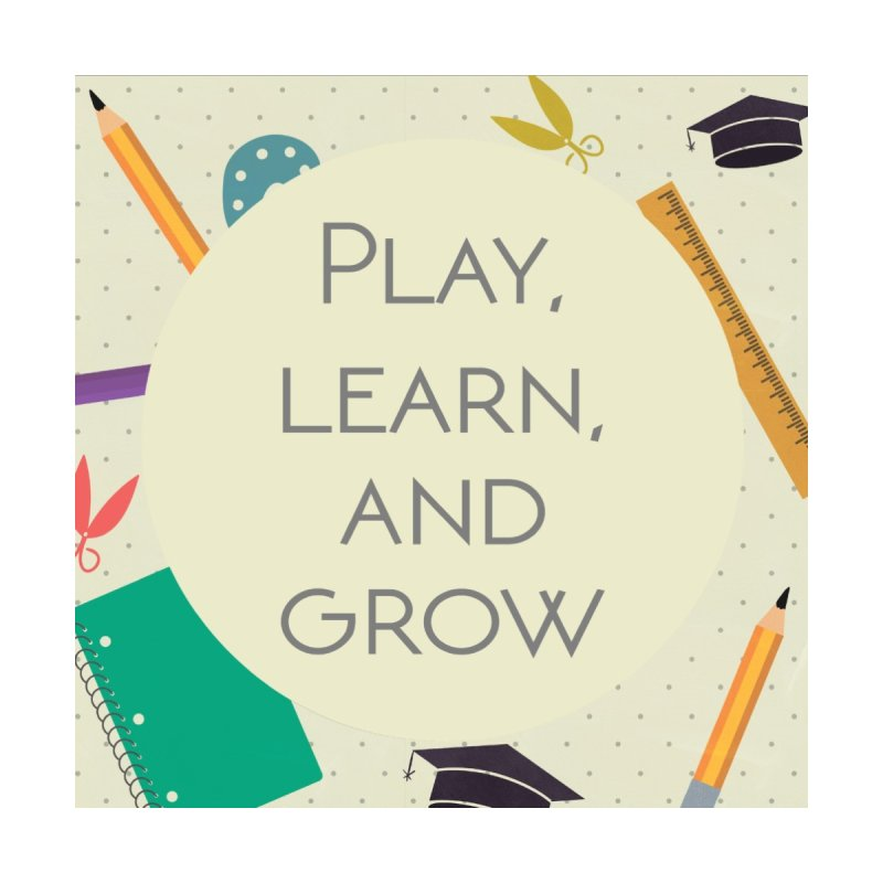 play, learn and grow by pargod's Artist Shop