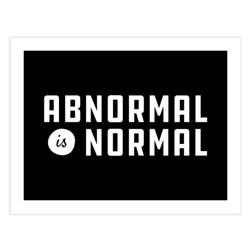 Abnormal is Normal Home Fine Art Print by A Wonderful Shop of Wonderful Wonders