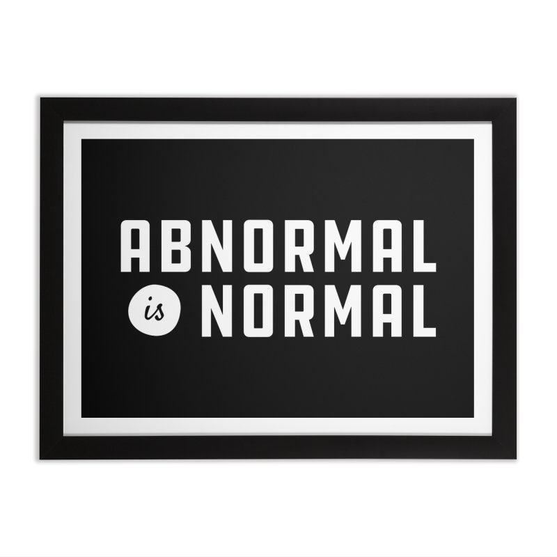 Abnormal is Normal Home Framed Fine Art Print by A Wonderful Shop of Wonderful Wonders