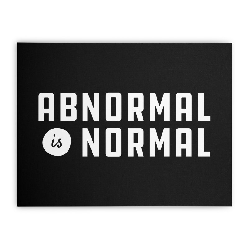 Abnormal is Normal Home Stretched Canvas by A Wonderful Shop of Wonderful Wonders