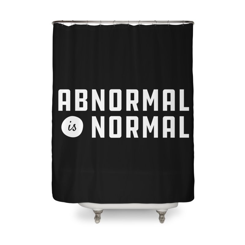 Abnormal is Normal Home Shower Curtain by A Wonderful Shop of Wonderful Wonders