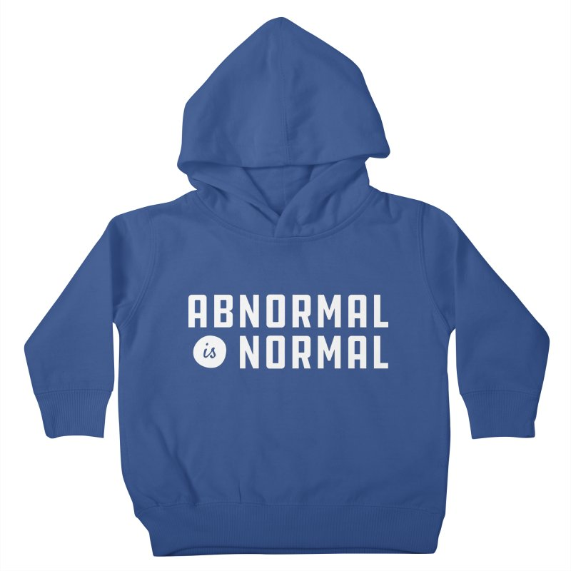 Abnormal is Normal Kids Toddler Pullover Hoody by A Wonderful Shop of Wonderful Wonders