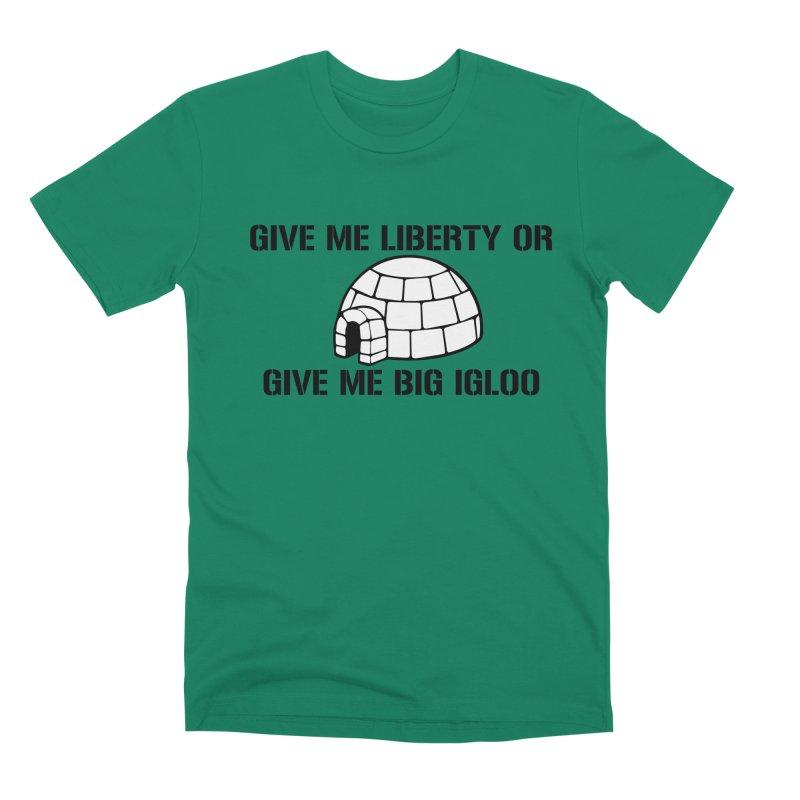 Give Me Liberty or Give Me Big Igloo Men's T-Shirt by patriotpanda's Artist Shop