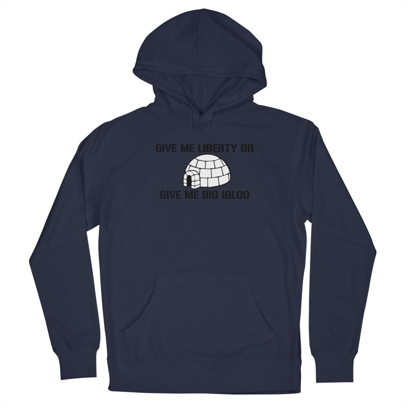 Give Me Liberty or Give Me Big Igloo Men's Pullover Hoody by patriotpanda's Artist Shop