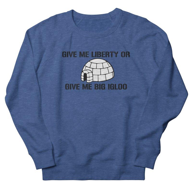 Give Me Liberty or Give Me Big Igloo Men's Sweatshirt by patriotpanda's Artist Shop