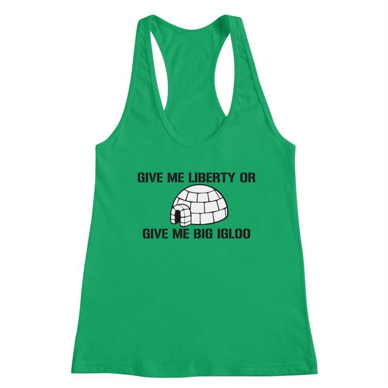Give Me Liberty or Give Me Big Igloo Women's Tank by patriotpanda's Artist Shop