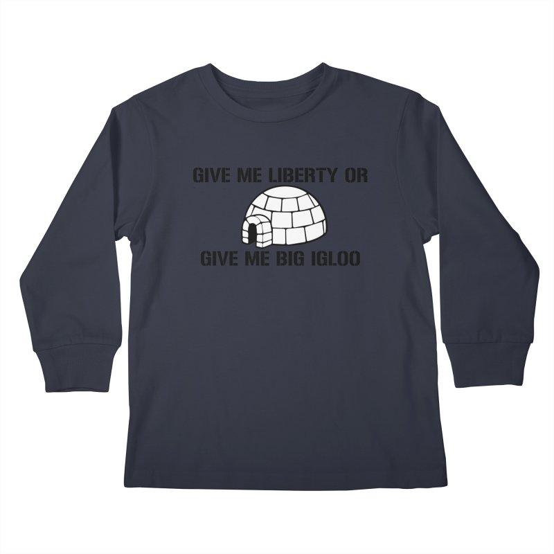 Give Me Liberty or Give Me Big Igloo Kids Longsleeve T-Shirt by patriotpanda's Artist Shop