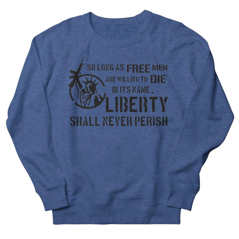 Liberty Shall Never Perish Men's Sweatshirt by patriotpanda's Artist Shop