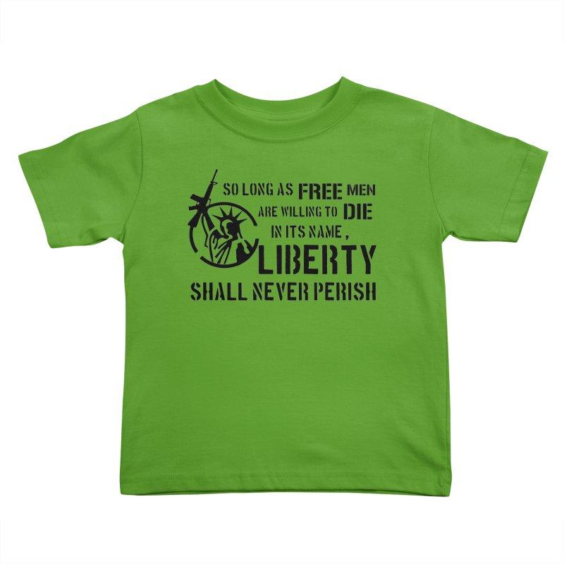 Liberty Shall Never Perish Kids Toddler T-Shirt by patriotpanda's Artist Shop