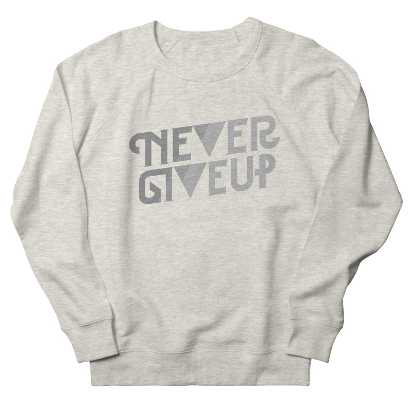 Never Give Up! Women's French Terry Sweatshirt by Paulo Bruno Artist Shop