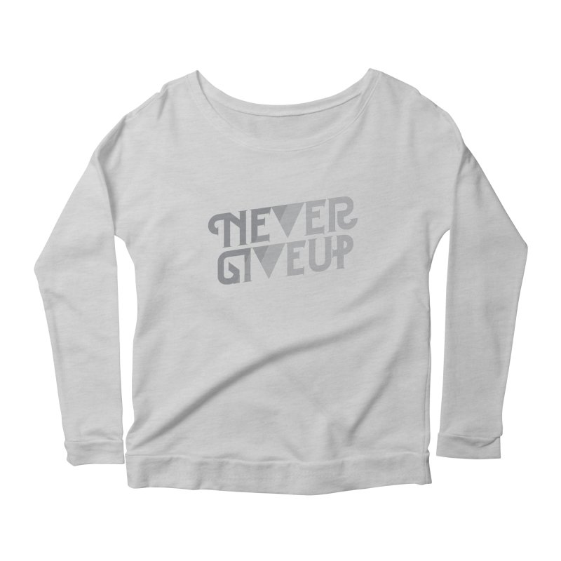 Never Give Up! Women's Scoop Neck Longsleeve T-Shirt by Paulo Bruno Artist Shop