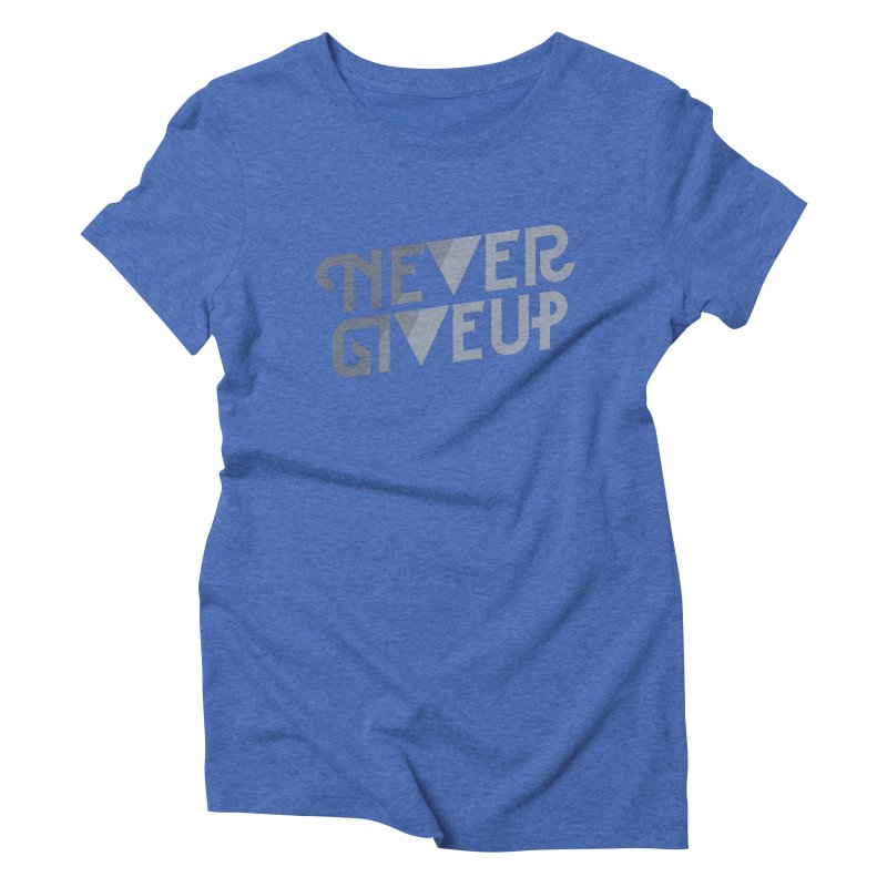 Never Give Up! Women's Triblend T-Shirt by Paulo Bruno Artist Shop