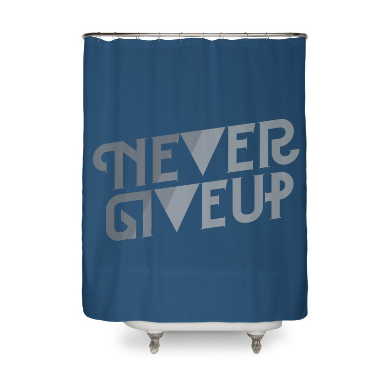 Never Give Up! Home Shower Curtain by Paulo Bruno Artist Shop