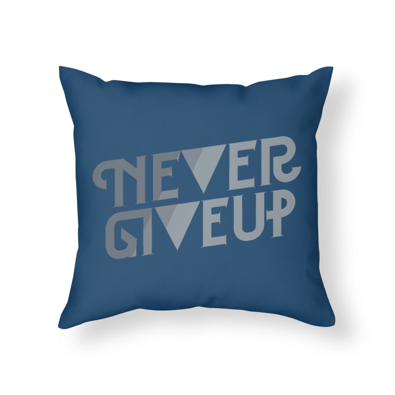 Never Give Up! Home Throw Pillow by Paulo Bruno Artist Shop