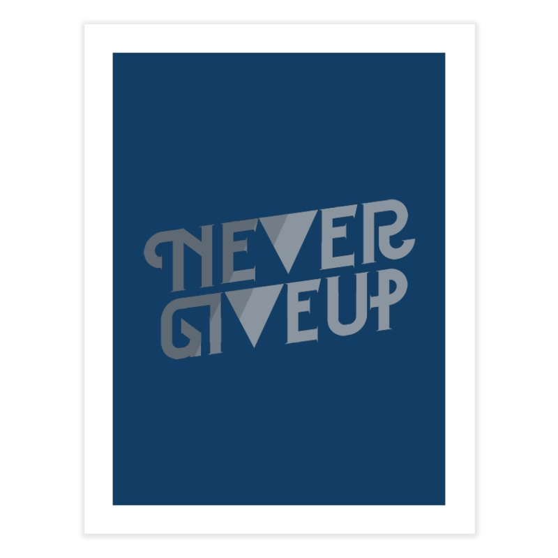 Never Give Up!   by Paulo Bruno Artist Shop
