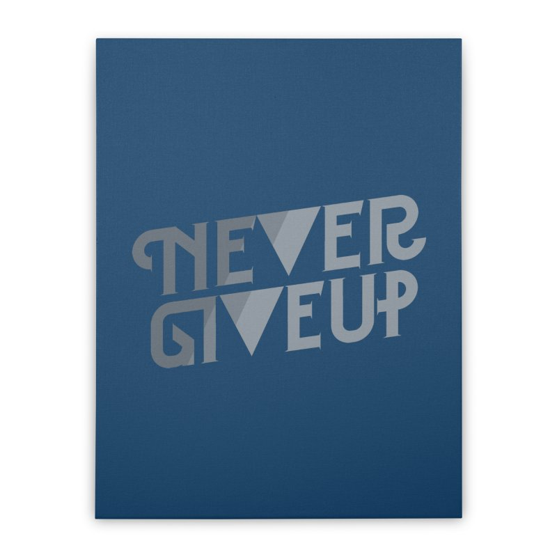 Never Give Up! Home  by Paulo Bruno Artist Shop
