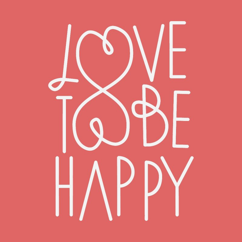 Love to be Happy None  by Paulo Bruno Artist Shop
