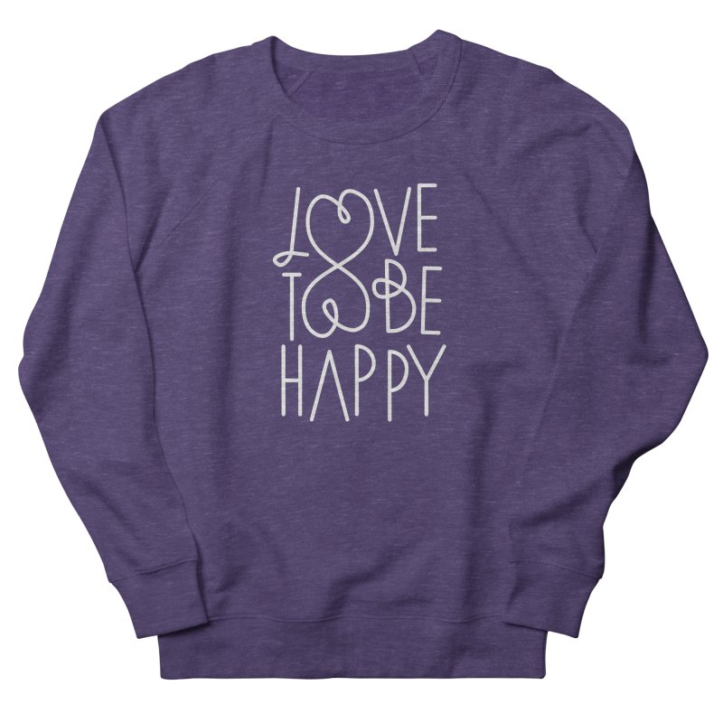 Love to be Happy Women's French Terry Sweatshirt by Paulo Bruno Artist Shop