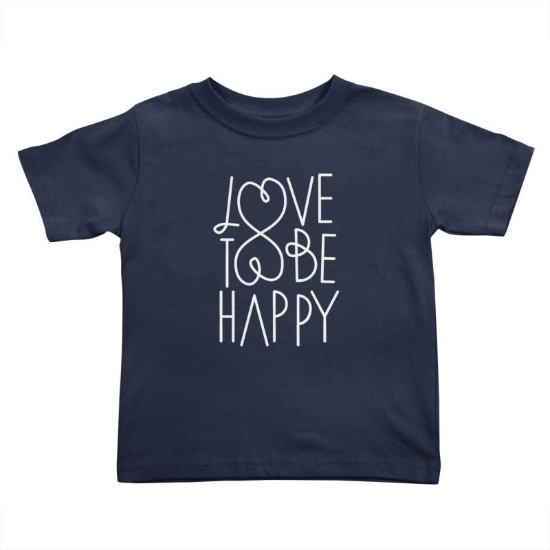 Love to be Happy Kids Toddler T-Shirt by Paulo Bruno Artist Shop