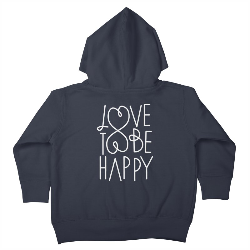 Love to be Happy Kids Toddler Zip-Up Hoody by Paulo Bruno Artist Shop