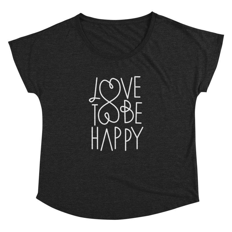 Love to be Happy Women's Dolman Scoop Neck by Paulo Bruno Artist Shop