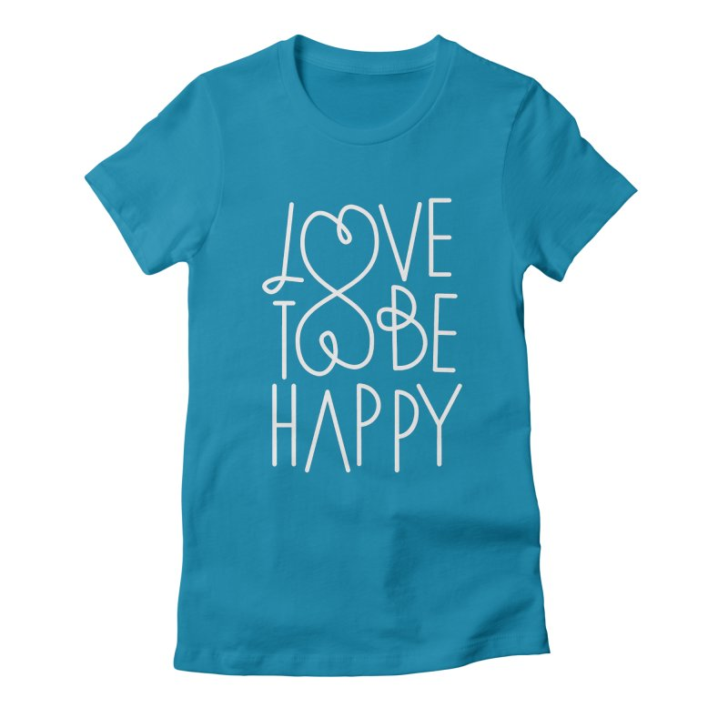 Love to be Happy Women's Fitted T-Shirt by Paulo Bruno Artist Shop