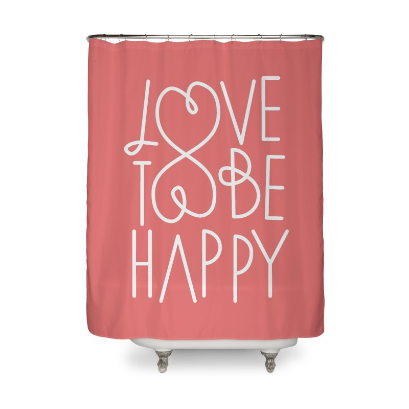 Love to be Happy Home Shower Curtain by Paulo Bruno Artist Shop