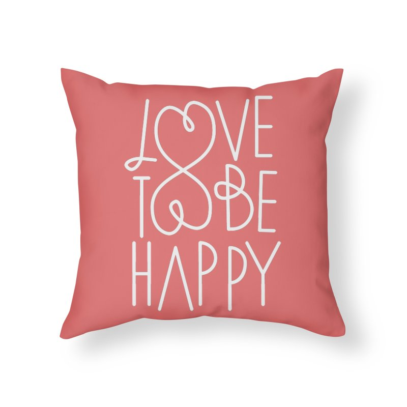 Love to be Happy Home Throw Pillow by Paulo Bruno Artist Shop