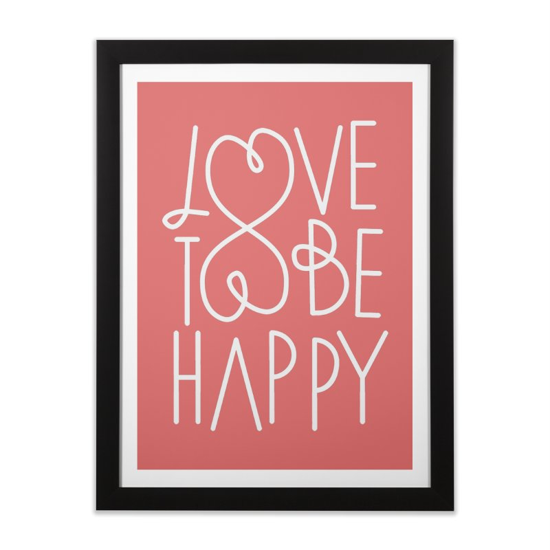 Love to be Happy Home Framed Fine Art Print by Paulo Bruno Artist Shop